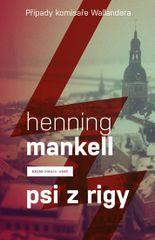 Psi z Rigy (Případy komisaře Wallandera) - Henning Mankell