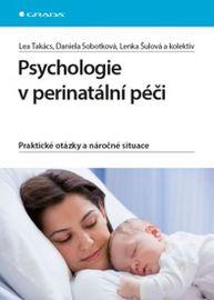 Psychologie v perinatální péči - Praktické otázky a náročné situace - Lenka, Lea Takács, Šulová