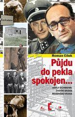 Půjdu do pekla spokojen - Adolf Eichmann: životní dráha masového vraha - Roman Cílek