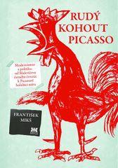 Rudý kohout Picasso - Ideologie a utopie v umění 20. století: od Malevičova černého čtverce k Picassově holubici míru - František Mikš