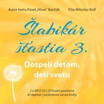 Šlabikár šťastia 3.: Dospelí deťom, deti svetu (audiokniha) - Pavel Hirax Baričák