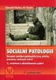 Sociální patologie - Závažné sociálně patologické jevy, příčiny, prevence, možnosti řešení - Fischer Slavomil, Škoda Jiří