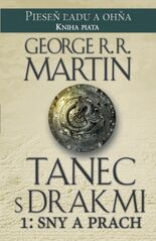 Tanec s drakmi 1: Sny a Prach 5. diel ságy Pieseň ľadu a ohňa - George R. R. Martin