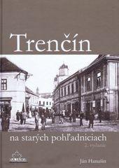 Trenčín na starých pohľadniciach (2. vydanie) - Ján Hanušin