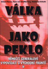 Válka jako peklo - Němečtí generálové vypovídají o východní frontě - 2. vydání - Kolektív