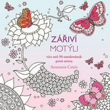 Zářiví motýli - Více než 50 omalovánek proti stresu - Anastasia Catris