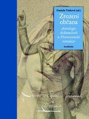 Zrození občana - Antologie dokumentů z Francouzské revoluce - Tinková Daniela