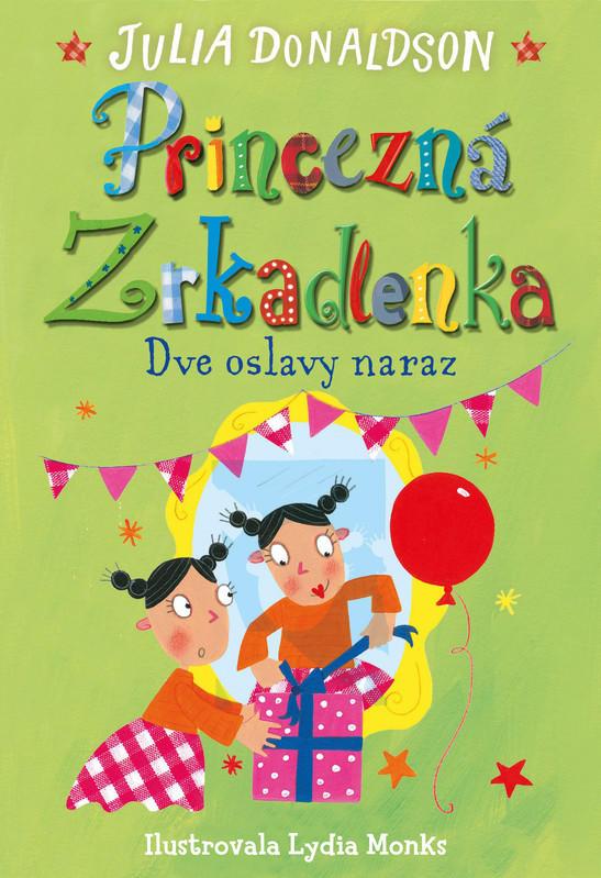 9325ec94b6 Princezná Zrkadlenka. Dve oslavy naraz - Julia Donaldson - Market24.sk