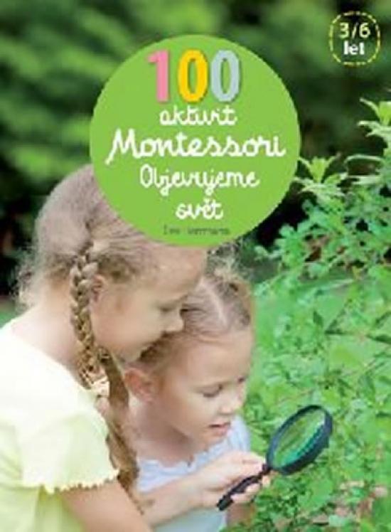 100 aktivit Montessori - Objevujeme svet