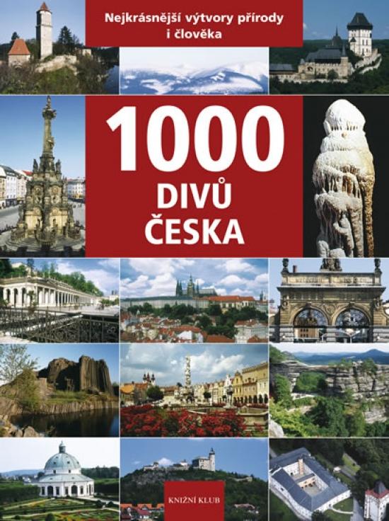 1000 divů Česka - Nejkrásnější výtvory přírody i člověka - Kolektív