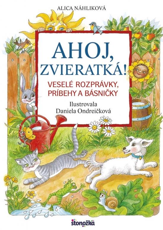 Ahoj, zvieratká! - Veselé rozprávky, príbehy a básničky - Alica Náhliková
