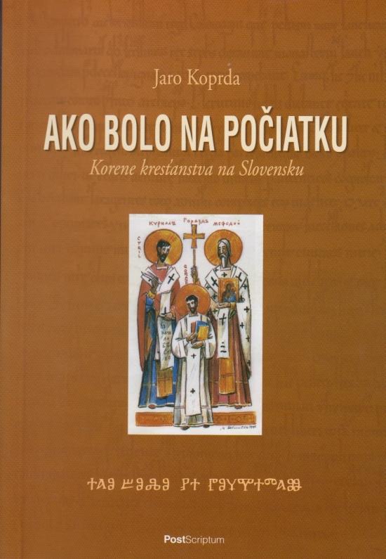 Ako bolo na počiatku. Korene kresťanstva na Slovensku - Jaro Koprda