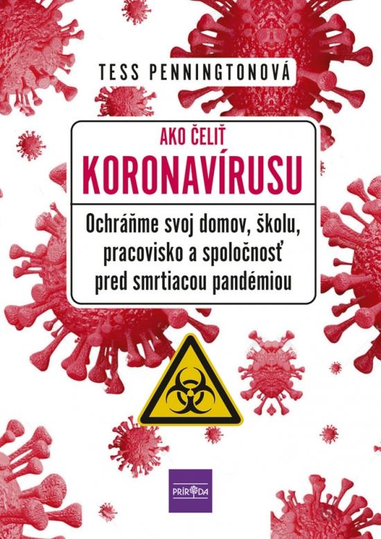 Ako čeliť koronavírusu - Ochráňme svoj domov, školu, pracovisko a spoločnosť pred smrtiacou pandémiou - Tess Penningtonová