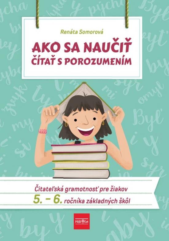 Ako sa naučiť čítať s porozumením – Čitateľská gramotnosť pre 5.-6. ročník ZŠ - Renáta Somorová