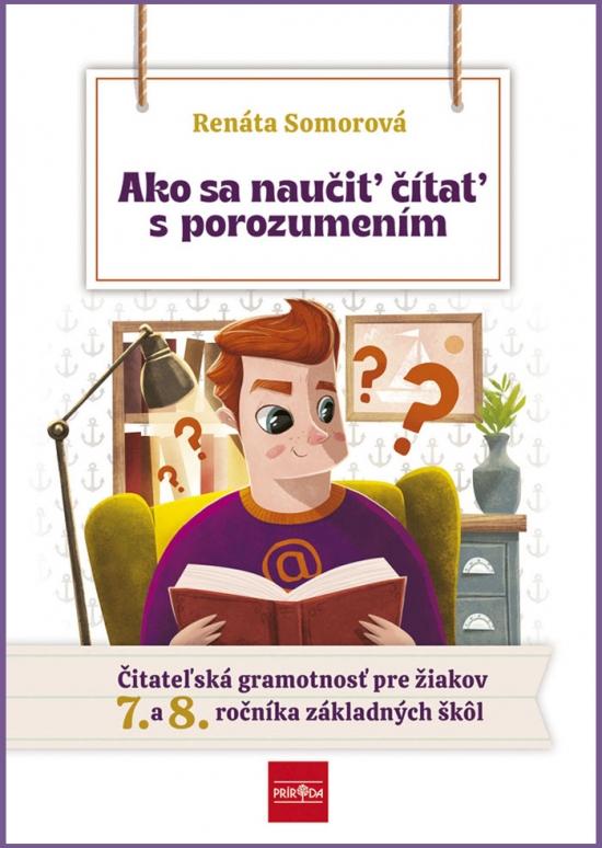 Ako sa naučiť čítať s porozumením – Čitateľská gramotnosť pre 7.- 8. ročník ZŠ - Renáta Somorová