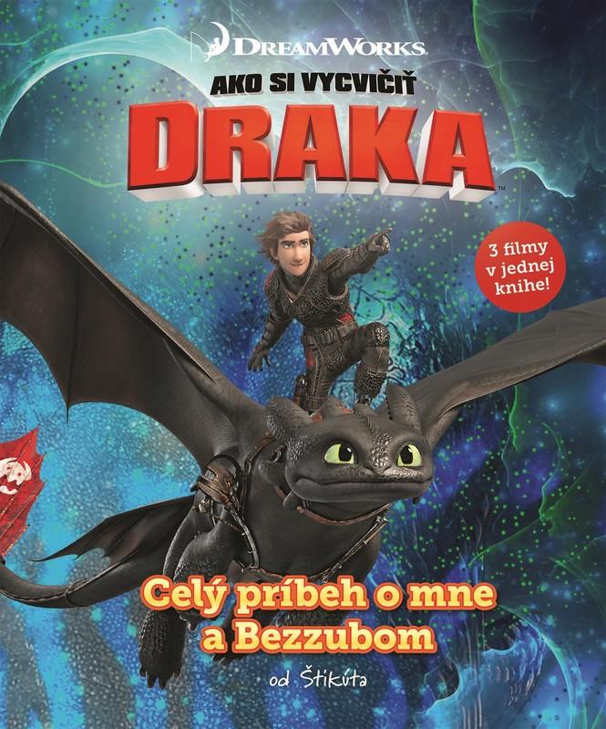 Ako si vycvičiť draka - Celý príbeh o mne a Bezzubom - kolektív autorov