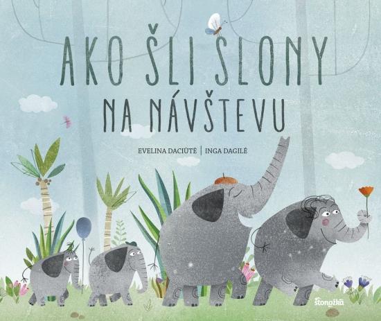 Ako šli slony na návštevu - Daciute, Inga Dagile Evelina