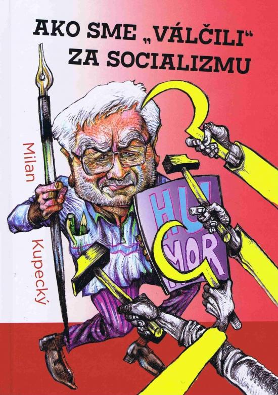 """Ako sme """"válčili"""" za socializmu - Milan Kupecký"""