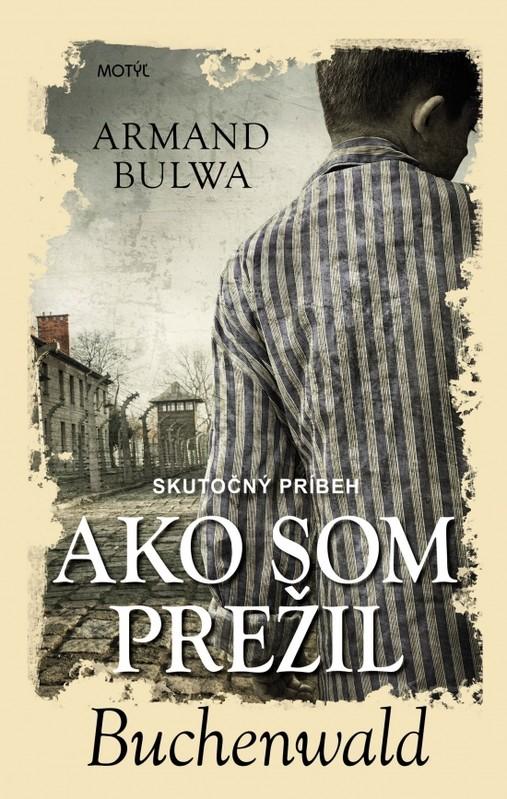 Ako som prežil Buchenwald - Armand Bulwa