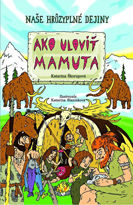 Ako uloviť mamuta - Katarína Škorupová