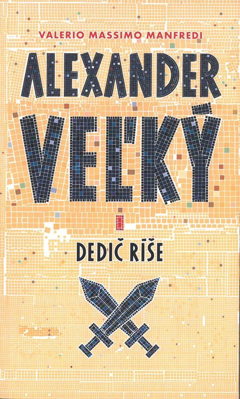 Alexander Veľký 1. Dedič ríše - Valerio Massimo Manfredi