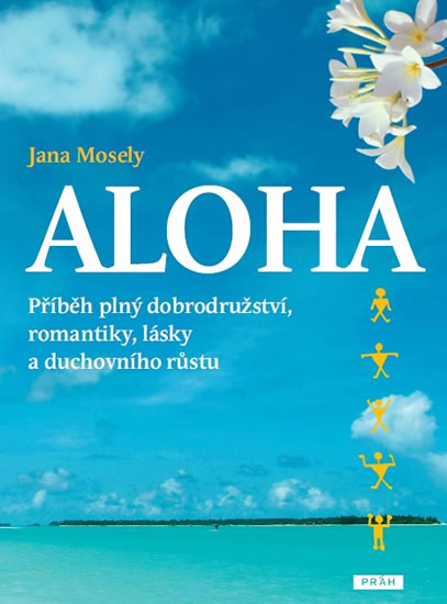 Aloha - Příběh plný dobrodružství, romantiky, lásky a duchovního růstu - Jana Mosely