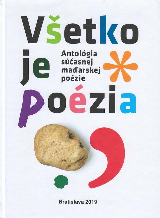 Antológia súčasnej maďarskej poézie : Všetko je poézia - Kolektív autorov