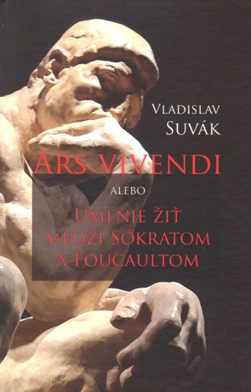 Ars vivendi alebo Umenie žiť medzi Sokratom a Foucaultom - Vladislav Suvák