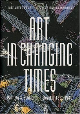 Art in Changing Times/s prebalom/ - Abelovský Ján, Bajcurová Katarína