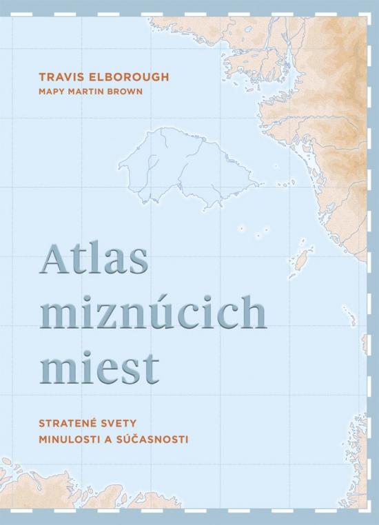 Atlas miznúcich miest - Travis Elborough
