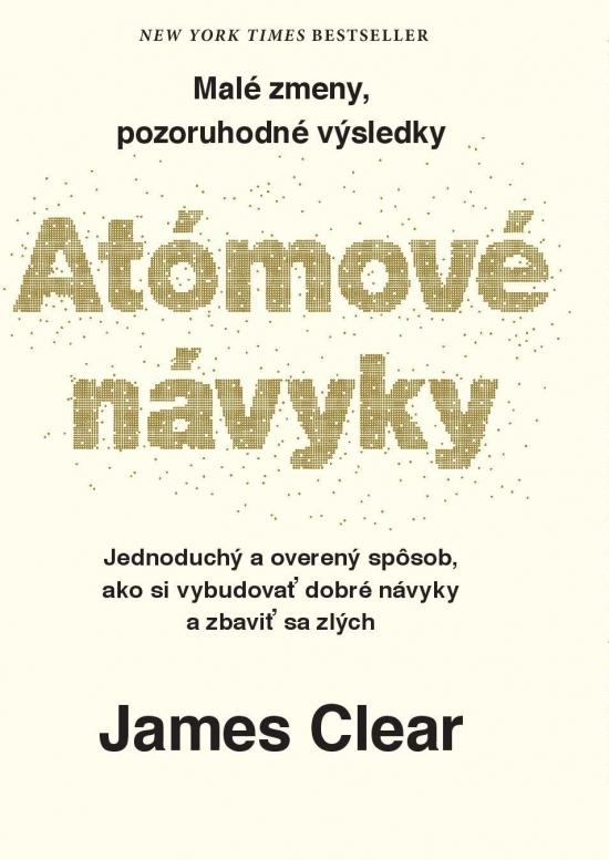 Atómové návyky - Malé zmeny, pozoruhodné výsledky - James Clear
