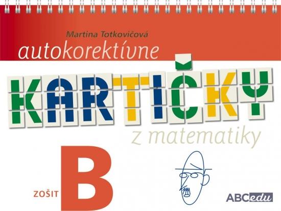Autokorektívne kartičky z matematiky - zošit B - 2. ročník ZŠ - PaedDr. Martina Totkovičová, PhD.