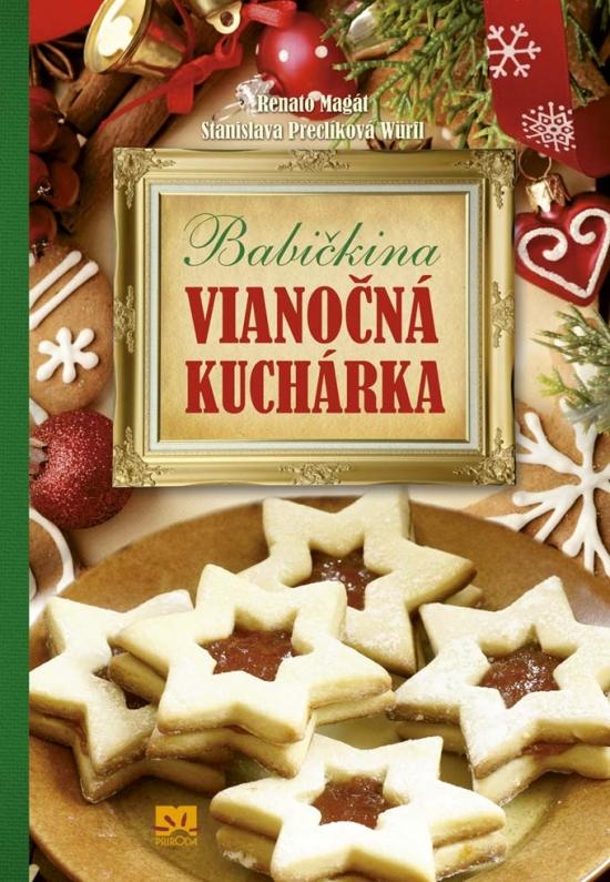 Babičkina vianočná kuchárka - Renato Magát, Stanislava Preclíková Würfl
