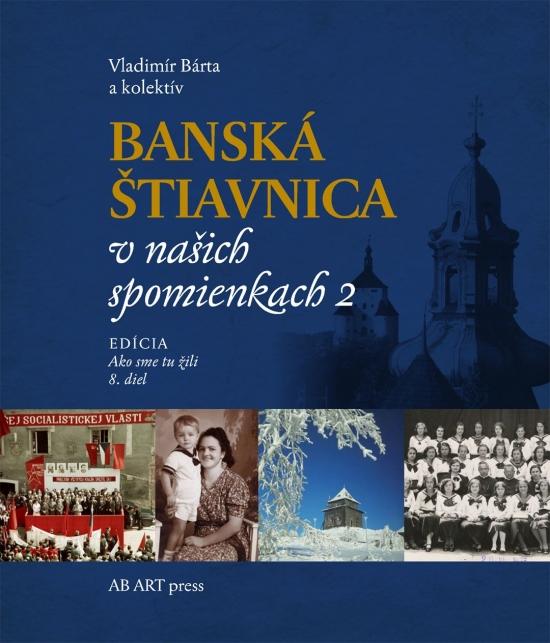 Banská Štiavnica v našich spomienkach 2 - Vladimír Bárta a kolektív