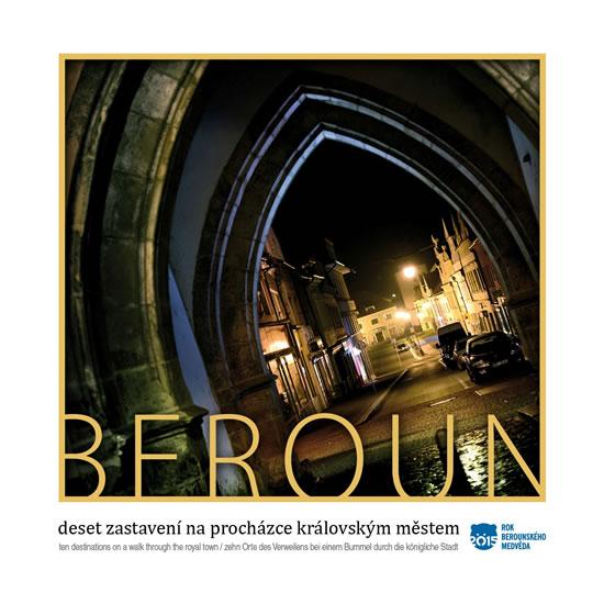 Beroun - Deset zastavení na procházce královským městem / Ten destinations on a walk through the royal town / Zehn Orte des Verweilens bei einem Bumme