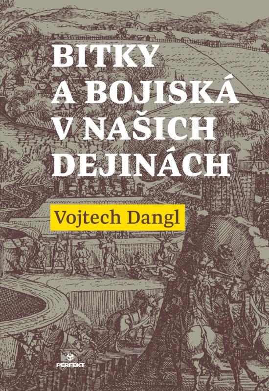Bitky a bojiská v našich dejinách - Vojtech Dangl