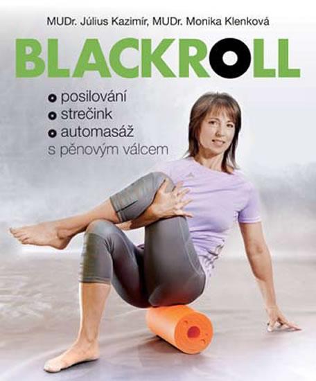 Blackrol - Posilování, strečink, automasáž s pěnovým válcem - Klenková Monika Kazimír Július,