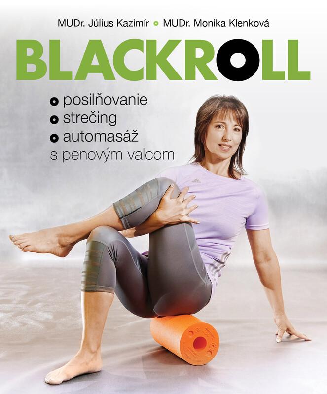 Blackroll. Posilňovanie, strečing, automasáž - MUDr. Július Kazimír, MUDr. Monika Klenková