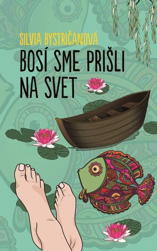 Bosí sme prišli na svet - Silvia Bystričanová