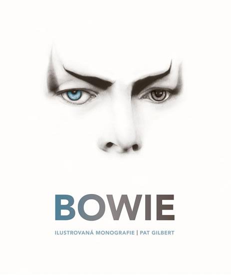 Bowie - Ilustrovaná monografie - Pat Gilbert
