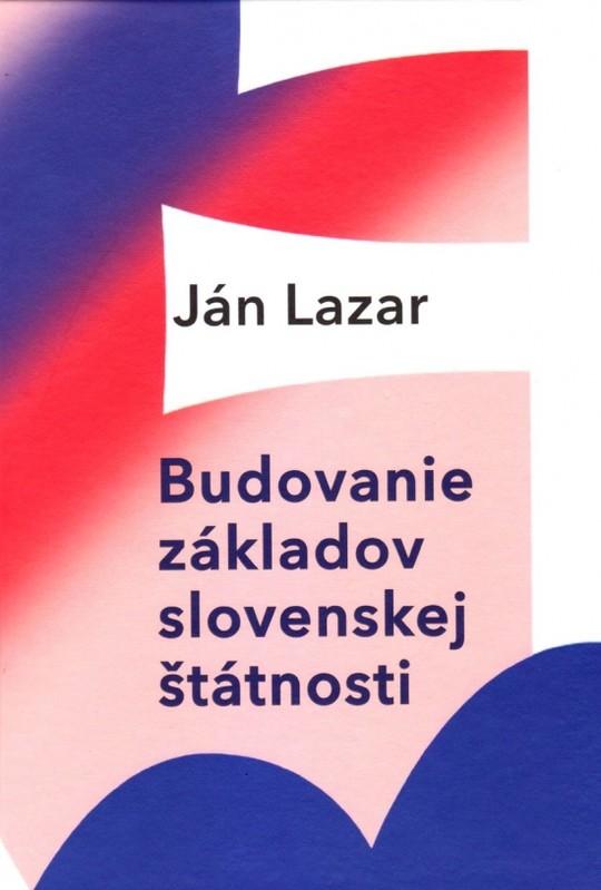 Budovanie základov slovenskej štátnosti - Ján Lazar