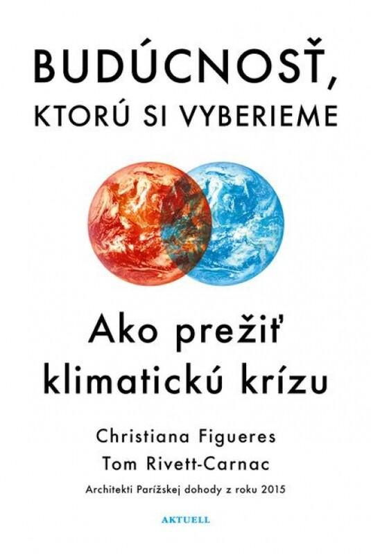 Budúcnosť, ktorú si vyberieme - Christiana Figueres, Tom Rivett-Carnac