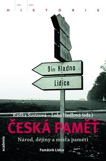 Česká paměť - Národ, dějiny a místa paměti - Lubomíra, Radka Šustrová, Hédlová