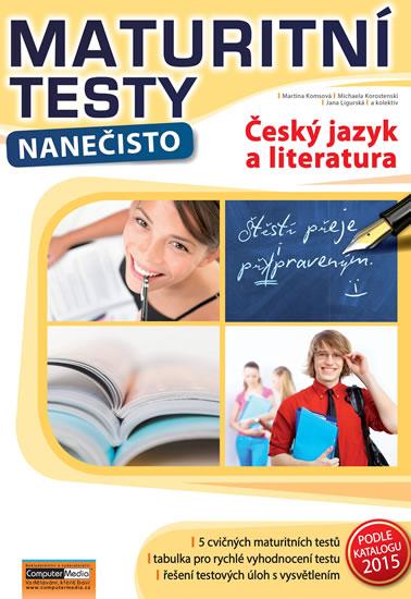 Český jazyk a literatura - Maturitní testy nanečisto - Martina Komsová a kolektiv