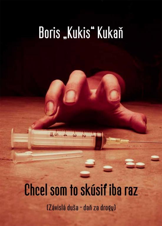 """Chcel som to skúsiť iba raz (Závislá duša - daň za drogy) - Boris \""""Kukis\"""" Kukaň"""