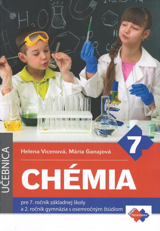 Chémia pre 7. ročník základnej školy a 2. ročník gymnázia s osemročným štúdiom, 2. vydanie - Helena Vicenová, Mária Ganajová