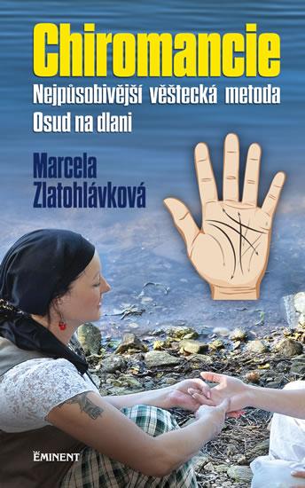 Chiromancie - Nejpůsobivější věštecká metoda - Marcela Zlatohlávková