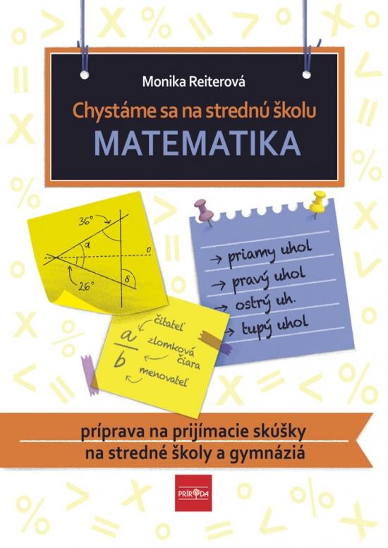 Chystáme sa na strednú školu – matematika – príprava na prijímacie skúšky na SŠ a gymnáziá - Monika Reiterová