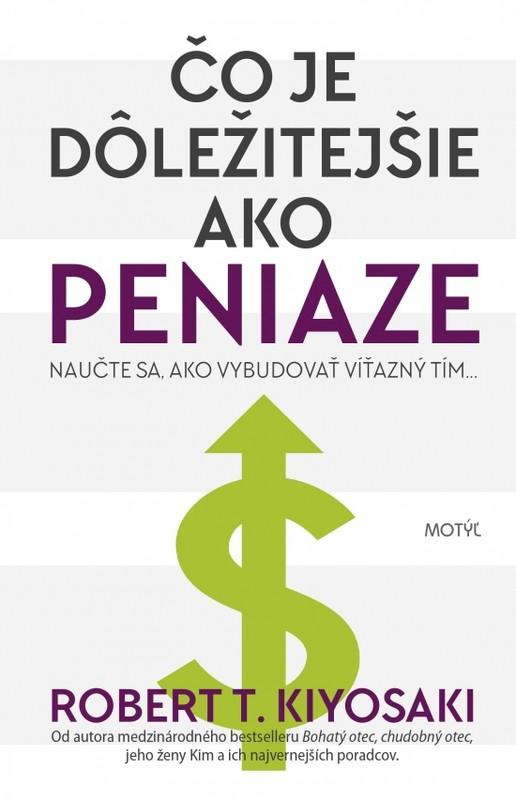 Čo je dôležitejšie ako peniaze- NAUČTE SA, AKO VYBUDOVAŤ VÍŤAZNÝ TÍM... - Robert T. Kiyosaki