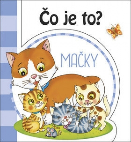 Čo je to? - Mačky - ( 2 vyd.)